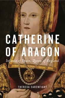 Catherine of Aragon: Infanta of Spain, Queen of England