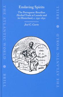Enslaving Spirits: The Portuguese-Brazilian Alcohol Trade at Luanda and Its Hinterland, C. 1550-1830