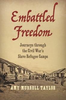 Embattled Freedom: Journeys through the Civil War's Slave Refugee Camps