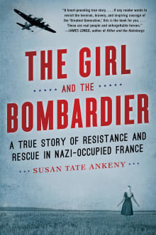 The Girl and the Bombardier: A True Story of Resistance and Rescue in Nazi-Occupied France