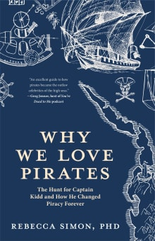 Why We Love Pirates: The Hunt for Captain Kidd and How He Changed Piracy Forever