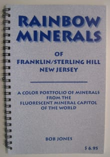 Rainbow Minerals of Franklin/Sterling Hill, New Jersey: A Color Portfolio of Minerals from the Fluorescent Mineral Capitol of the World
