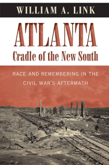 Atlanta, Cradle of the New South: Race and Remembering in the Civil War's Aftermath