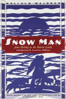 Snow Man: John Hornby in the Barren Lands