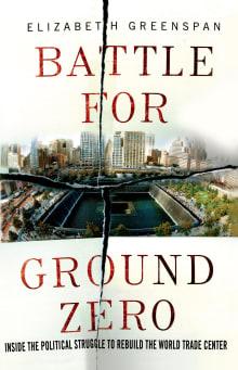 Battle for Ground Zero: Inside the Political Struggle to Rebuild the World Trade Center