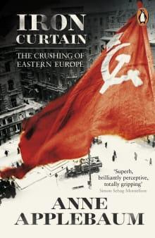 Iron Curtain: The Crushing of Eastern Europe, 1944-1956
