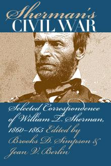 Sherman's Civil War: Selected Correspondence of William T. Sherman, 1860-1865