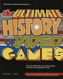 The Ultimate History of Video Games: From Pong to Pokemon and Beyond . . . the Story Behind the Craze That Touched Our Lives and Changed the World