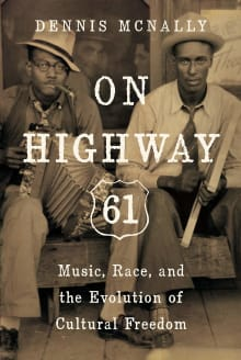 On Highway 61: Music, Race, and the Evolution of Cultural Freedom