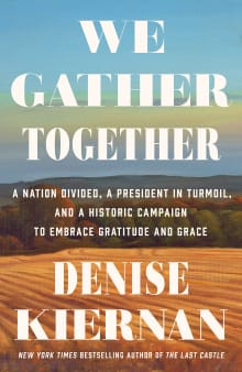 We Gather Together: A Nation Divided, a President in Turmoil, and a Historic Campaign to Embrace Gratitude and Grace