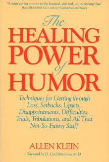 The Healing Power of Humor: Techniques for Getting Through Loss, Setbacks, Upsets, Disappointments, Difficulties, Trials, Tribulations, and All That Not-So-Funny Stuff