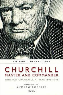 Churchill, Master and Commander: Winston Churchill at War 1895-1945