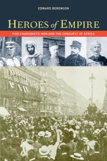 Heroes of Empire: Five Charismatic Men and the Conquest of Africa