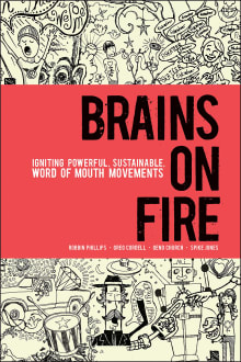 Brains on Fire: Igniting Powerful, Sustainable, Word of Mouth Movements