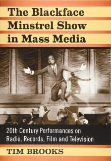 The Blackface Minstrel Show in Mass Media: 20th Century Performances on Radio, Records, Film and Television
