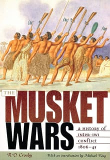 The Musket Wars: A History of Inter-Iwi Conflict 1806 – 1845
