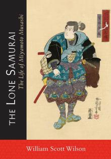 The Lone Samurai: The Life of Miyamoto Musashi