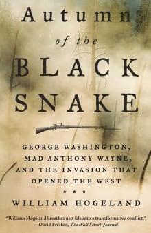 Autumn of the Black Snake: George Washington, Mad Anthony Wayne, and the Invasion That Opened the West