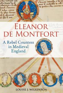 Eleanor de Montfort: A Rebel Countess in Medieval England