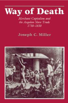 Way of Death: Merchant Capitalism and the Angolan Slave Trade, 1730-1830