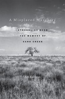 A Misplaced Massacre: Struggling Over the Memory of Sand Creek