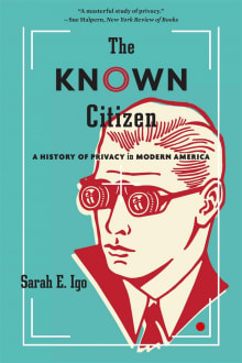 The Known Citizen: A History of Privacy in Modern America