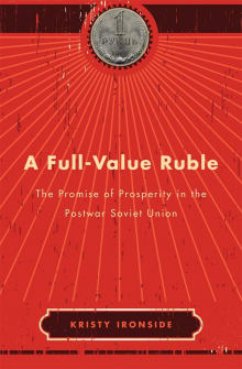 A Full-Value Ruble: The Promise of Prosperity in the Postwar Soviet Union