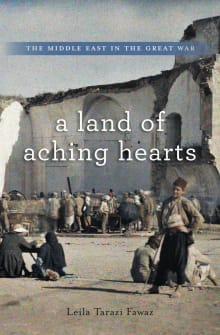 Land of Aching Hearts: The Middle East in the Great War