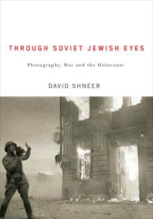 Through Soviet Jewish Eyes: Photography, War, and the Holocaust