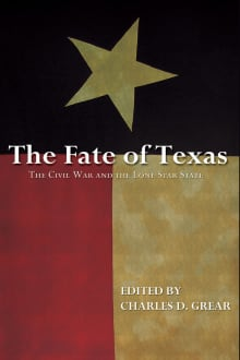 The Fate of Texas: The Civil War and the Lone Star State