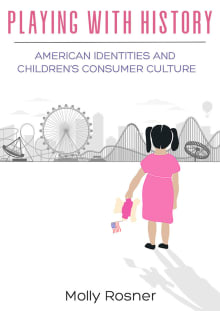 Playing with History: American Identities and Children's Consumer Culture
