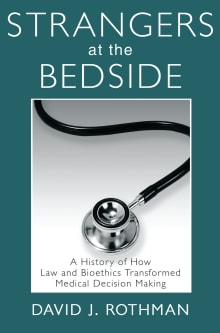 Strangers at the Bedside: A History of How Law and Bioethics Transformed Medical Decision Making