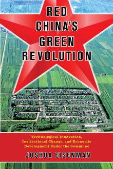 Red China's Green Revolution: Technological Innovation, Institutional Change, and Economic Development Under the Commune