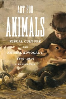 Art for Animals: Visual Culture and Animal Advocacy, 1870-1914