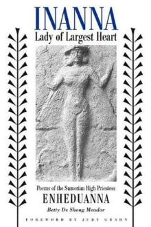 Inanna, Lady of Largest Heart: Poems of the Sumerian High Priestess Enheduanna