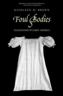 Foul Bodies: Cleanliness in Early America