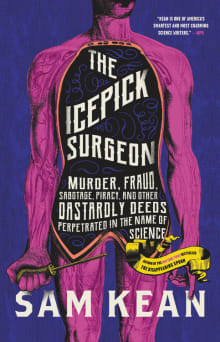 The Icepick Surgeon: Murder, Fraud, Sabotage, Piracy, and Other Dastardly Deeds Perpetrated in the Name of Science
