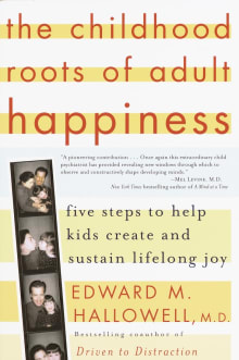The Childhood Roots of Adult Happiness: Five Steps to Help Kids Create and Sustain Lifelong Joy