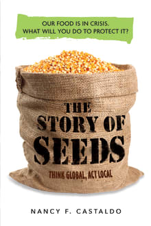 The Story of Seeds: Our Food Is in Crisis. What Will You Do to Protect It?