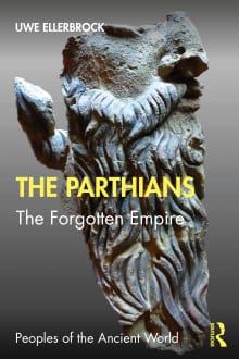 The Parthians: The Forgotten Empire