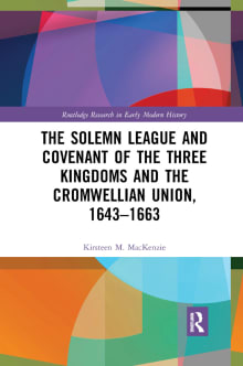 The Solemn League and Covenant of the Three Kingdoms and the Cromwellian Union, 1643-1663
