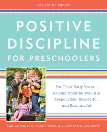 Positive Discipline for Preschoolers: For Their Early Years -- Raising Children Who Are Responsible, Respectful, and Resourceful
