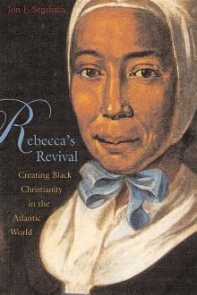 Rebecca's Revival: Creating Black Christianity in the Atlantic World