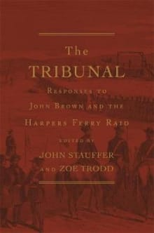 The Tribunal: Responses to John Brown and the Harpers Ferry Raid