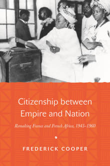 Citizenship Between Empire and Nation: Remaking France and French Africa, 1945-1960