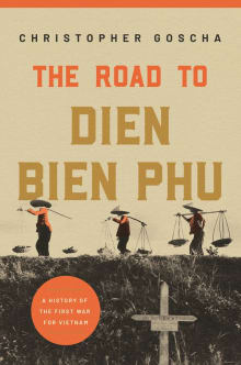 The Road to Dien Bien Phu: A History of the First War for Vietnam