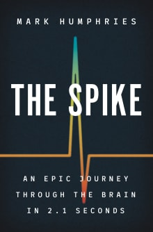 The Spike: An Epic Journey Through the Brain in 2.1 Seconds