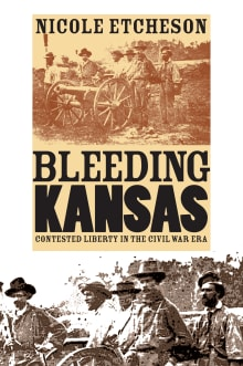 Bleeding Kansas: Contested Liberty in the Civil War Era