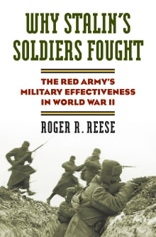 Why Stalin's Soldiers Fought: The Red Army's Military Effectiveness in World War II