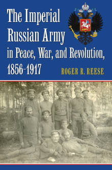 The Imperial Russian Army in Peace, War, and Revolution, 1856-1917